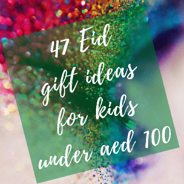 47 Eid Gift Ideas for kids under AED 100 and promo codes vouchers to have discount offers